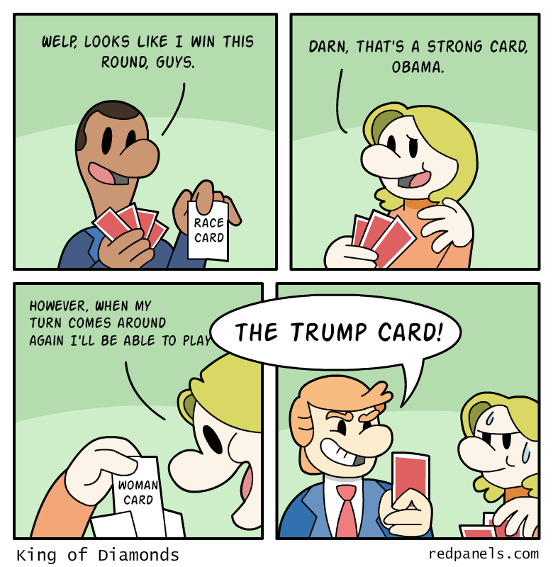 A comic where Obama and Hillary are playing cards, each playing a race card and woman card respectively, when Donald Trump arrives unexpectedly to play 
